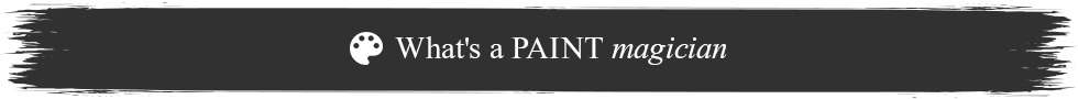 What's a PAINT magician